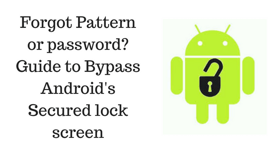 Forgot Pattern or password? Guide to Bypass Android's Secured lock screen